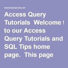 Access Query Tutorials Welcome to our Access Query Tutorials and SQL Tips home page. This page provides an introduction and summary of each of our Access query programming examples.