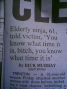 Elderly ninja, 61, told victim, 'You know what time it is bitch, you know what time it is.' Haha what?!