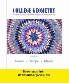 College Geometry A Problem Solving Approach with Applications (2nd Edition) (9780131879690) Gary L. Musser, Lynn Trimpe, Vikki R. Maurer , ISBN-10: 0131879693  , ISBN-13: 978-0131879690 ,  , tutorials , pdf , ebook , torrent , downloads , rapidshare , filesonic , hotfile , megaupload , fileserve