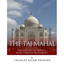 The Taj Mahal The History Of India S Most Famous Monument May