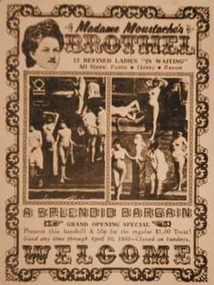 Madame Moustache Brothel Vintage Ad ..  This ad was used to welcome new customers and promote Madame Moustache's Brothel in 1860 welcoming new customers with a real deal. 'A SPLENDID BARGAIN Grand Opening Special Present this handbill & 50 cents for the regular $1.00 Treat. Good any time through April 30, 1860 - Closed on Sundays.'