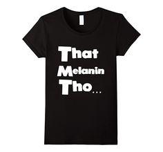 Women's That Melanin Tho Shirt - Love The Skin You're In Medium Black