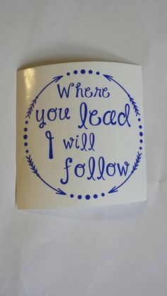 Gilmore Girls Car Decal, Where You Lead I Will Follow, Vinyl Decal, Gilmore Girls Sticker by kaitywhales on Etsy https://www.etsy.com/listing/464508562/gilmore-girls-car-decal-where-you-lead-i