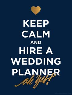 Keep Calm and hire a wedding planner Oh Yes Weddings