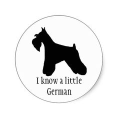 Miniature Schnauzer Sticker-and I do know a little German dog. :)
