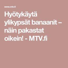 Hyötykäytä ylikypsät banaanit – näin pakastat oikein! - MTV.fi