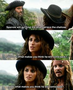 """Yes, what makes you think he will come back?"" Captain Jack (Pirates of the Caribbean: On Stranger Tides)"