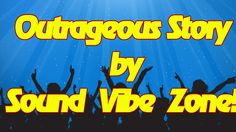 Outrageous Story - Sound Vibe Zone