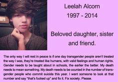 Leelah Alcorn. This poor sweet girl...I can only hope her sorry excuses for parents learn from this.