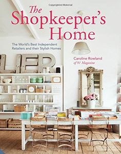 The Shopkeeper's Home: The World's Best Independent Retailers and their Stylish Homes by Caroline Rowland