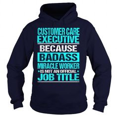 CUSTOMER CARE EXECUTIVE - BADASS T-Shirts, Hoodies (35.99$ ==► Order Here!)