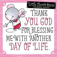 ♥ Thank you God for Blessing me with another Day of Life! Little Church Mouse...27 April 2015 ♥