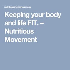 Keeping your body and life FIT. – Nutritious Movement