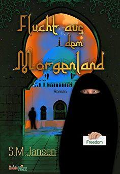 Flucht aus dem Morgenland #buchtipp #lesen #ebooks #islam #bücher #buchempfehlung ; von S.M. JANSEN. Kindle, Drama, Freedom, Movies, Movie Posters, Bookstores, Author, Book Gifts, Romance Books