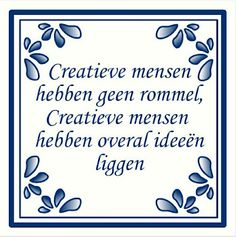 Creative people do not have a mess; Creative people have ideas lying everywhere.