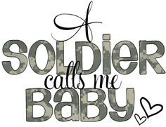 Love, Army Style  I love my soldier  Come home soon baby....M and I need you....and Bella to.