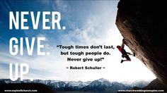 "8/8/15 ""Tough times don't last, but tough people do. Never give up!""  ~ Robert Schuller"