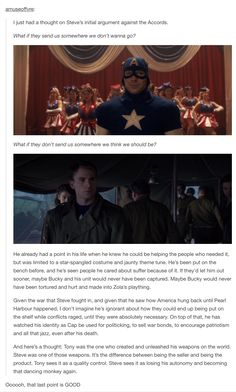 This is exactly why Steve provides a different point of view about the accords vs Tony's. Steve has done things because he was commanded to. It's not like he ever wanted to. You can't tell me that he doesn't regret participating in WWII. Tony has the freedom to choose because of the sacrifices Steve and his fellow soldiers made. The accords take away the freedom to choose... And Tony could never possibly understand the price Steve and his men paid to survive the war.