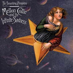 Listen to this. The Smashing Pumpkins. Mellon Collie and the Infinite Sadness.