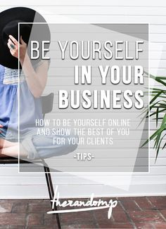 Be yourself in your business: How to be yourself online and show the best of you for your clients http://therandomp.com/blog/be-yourself-online-tips