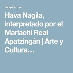 Hava Nagila, interpretado por el Mariachi Real Apatzingán | Arte y Cultura…