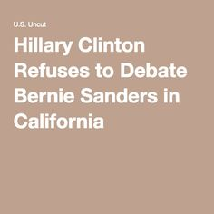 Hillary Clinton Refuses to Debate Bernie Sanders in California