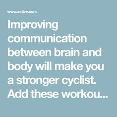 Improving communication between brain and body will make you a stronger cyclist. Add these workouts to your training to increase your muscle-activation poten...