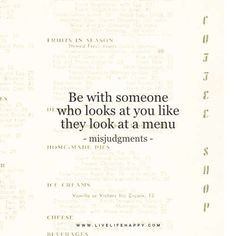 """Be with someone who looks at you like they look at a menu."" – misjudgments"