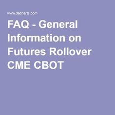 FAQ - General Information on Futures Rollover CME CBOT