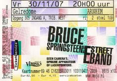 Ticket Bruce Springsteen & The E Street Band, November 30th 2007, Gelredome, Arnhem, Holland (was there with my mom :) A special on 'cause Bruce had a cold. The concert was rescheduled 1 day later, on December 1st 2007. My 3rd time.