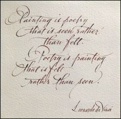 """""""Painting is Poetry that is seen rather than felt. Poetry is Painting that is felt rather than seen."""" Da Vinci"""