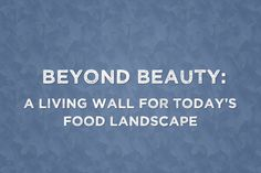 The Bright Agrotech Green Wall- Beyond beauty: a living wall for today's food landscape