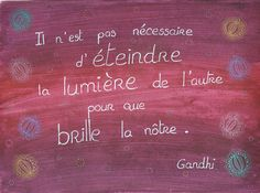 It is not necessary to extinguish the light of the other for ours to shine. Gandhi, More Than Words, Some Words, Positive Attitude, Positive Quotes, Mantra, Plus Belle Citation, Quote Citation, French Quotes