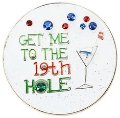Mark Your Spot with BLING Get Me To The 19th Hole Ball Marker! This fun ball marker will motivate you to put away to the finish line and get you quicker to that watering hole!