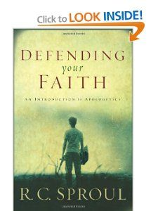 Defending Your Faith: An Introduction to Apologetics by R.C. Sproul