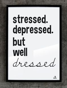 Plakat №111: Stressed, depressed, but well dressed