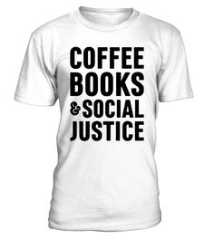 66639ab935b44 COFFEE BOOKS  amp  SOCIAL JUSTICE T-SHIRTS  gift  idea  shirt