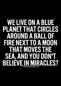 [QUOTE, Spiritual Sarcasm: 'We live on a blue planet that circles around a ball of fire.you don't believe in miracles?' / via ARTICLE of the Best Inspirational and Motivational Quotes Ever' at The Curate Collaborative] Now Quotes, Life Quotes Love, Positive Quotes For Life, Quotes To Live By, Change Quotes Funny, Changes In Life Quotes, Funny Life Quotes, Funny Motivational Quotes, Peace Quotes