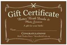 *Gift Certificates* now available for doula and photo clients!  A wonderful way for friends and family to help provide a gift the parents will definitely use and always treasure.  BetterBirthDoula.org