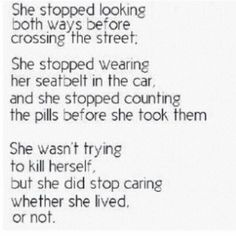 She wasn't trying to kill herself, but she did stop caring whether she lived or not