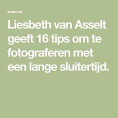 Liesbeth van Asselt geeft 16 tips om te fotograferen met een lange sluitertijd. Photography Tips, Om, Math Equations, Hair, Photos, Photo Tips