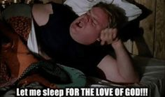 How I feel every morning!! Tommy Boy <3