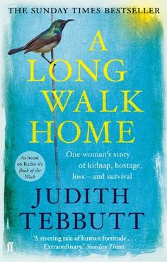 Amazon.com: A Long Walk Home: One Woman's Story of Kidnap, Hostage, Loss - and Survival eBook: Judith Tebbutt: Kindle Store
