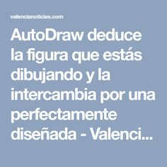 AutoDraw deduce la figura que estás dibujando y la intercambia por una perfectamente diseñada - Valencia Noticias