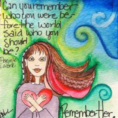 Can you remember who you were before the world said you should be? Remember her! Thanks Start from the Heart Danielle Laporte, Remember Who You Are, It Goes On, Some Quotes, Thought Provoking, Inspire Me, Life Lessons, Wise Words, Favorite Quotes