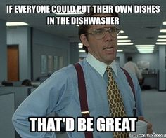 If everyone could put their own dishes in the dishwasher