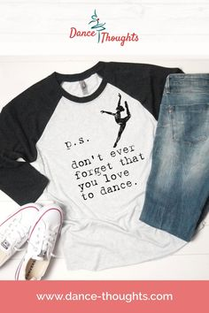 Ballerina Sleeve Raglan With Motivational Quote - Dance Recital Graduation GIft - PS Don't Ever Forget That You Love To Dance Ballerina Quotes, Dad To Be Shirts, T Shirts For Women, Tap Dance Quotes, Funny Tanks, Dance Recital, Teacher Shirts, Graduation Gifts, Trending Outfits