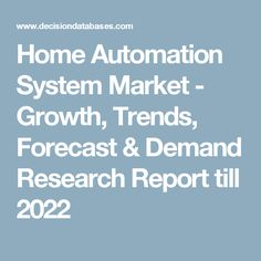 Home Automation System Market - Growth, Trends, Forecast & Demand Research Report till 2022