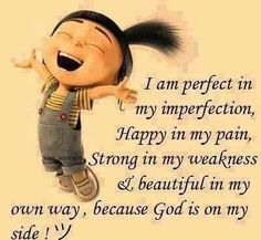 When you're naive to not notice your idiosyncrasy and imperfections it allows the Grace of God to flourish  you with happiness.