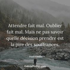 Attendre fait mal. Oublier fait mal. Mais ne pas savoir quelle décision prendre est la pire des souffrances. - Paulo Coelho #citation #citationdujour #proverbe #quote #frenchquote #pensées #phrases #french #français